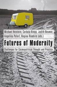 Futures of Modernity: Challenges for Cosmopolitical Thought and Practice