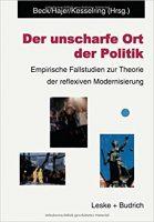 Der unscharfe Ort der Politik. Empirische Fallstudien zur Theorie der reflexiven Modernisierung